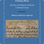 The Religious Polemics of the Muslims of Late Medieval Christian Iberia  Identity and Religious Authority in Mudejar Islam